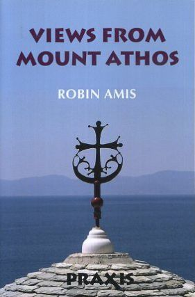 VIEWS FROM MOUNT ATHOS. Robin Amis.