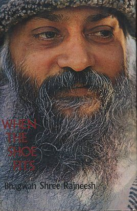 WHEN THE SHOE FITS. Bhagwan Shree Rajneesh.