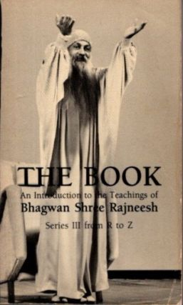 THE BOOK: AN INTRODUCTION TO THE TEACHINGS OF BHAGWAN SHREE RAJNEESH; Series III from R to Z....