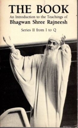 THE BOOK: AN INTRODUCTION TO THE TEACHINGS OF BHAGWAN SHREE RAJNEESH; Series II from I to Q. Bhagwan Shree Rajneesh.