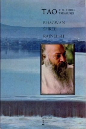 TAO: THE THREE TREASURES, VOLUME 2; Talks on Fragments from the Tao Te Ching by Lau Tzu. Bhagwan Shree Rajneesh.