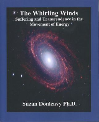 THE WHIRLING WINDS; Suffering and Transcendence in the Movement of Energy. Suzan Donleavy.
