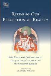 REFINING OUR PERCEPTION OF REALITY; Commentary on Dudjom Lingpa's Account of His Visionary Journey. Sera Khandro.