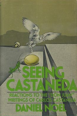 "SEEING CASTANEDA; Reactions to the ""Don Juan"" Writings of Carlos Castaneda. Daniel Noel."