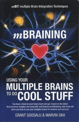 MBRAINING; Using Your Multiple Brains to do Cool Stuff. Grant Soosalu, Marvin Oka