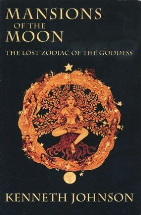 MANSIONS OF THE MOON.; The Lost Zodiac of the Goddess. Kenneth Johnson.