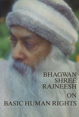 ON BASIC HUMAN RIGHTS. Bhagwan Shree Rajneesh.