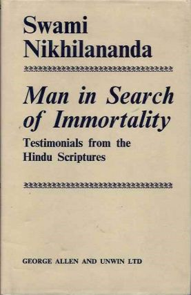 MAN IN SEARCH OF IMMORTALITY: TESTIMONIALS FROM THE HINDU SCRIPTURES. Swami Nikhilananda.