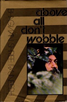 ABOVE ALL, DON'T WOBBLE; A Darshan Diary. Bhagwan Shree Rajneesh.