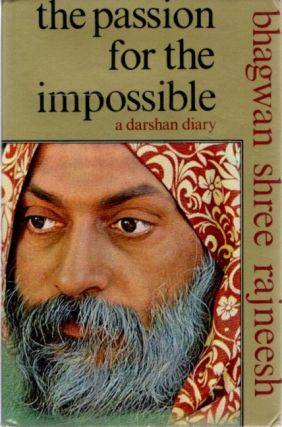 THE PASSION FOR THE IMPOSSIBLE; A Darshan Diary. Bhagwan Shree Rajneesh