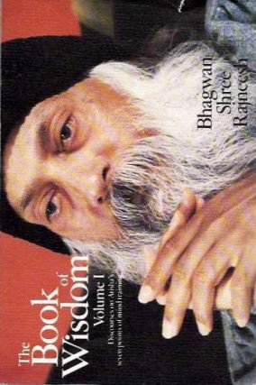 THE BOOK OF WISDOM, VOLUME 1; DISCOURSES ON ATISHA'S SEVEN POINTS OF MIND TRAINNING. Bhagwan Shree Rajneesh.