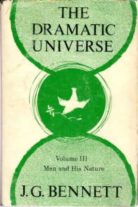 THE DRAMATIC UNIVERSE, VOLUME III: MAN AND HIS NATURE. J. G. Bennett