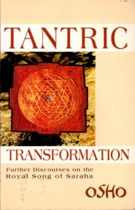 TANTRIC TRANSFORMATION; Discourses on the Royal Song of Saraha. Rajneesh, Osho
