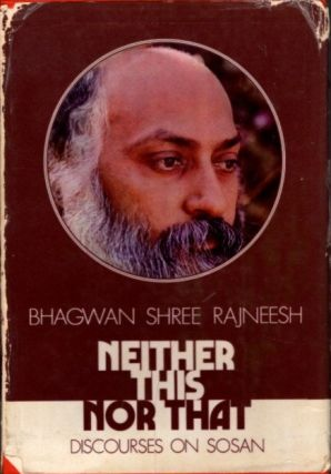 NEITHER THIS NOR THAT; Talks on the Sutras of Sosan. Bhagwan Shree Rajneesh.