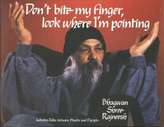 DON'T BITE MY FINGER, LOOK WHERE I AM POINTING; Initiation Talks between Master and Disciple. Bhagwan Shree Rajneesh.
