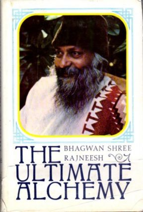 THE ULTIMATE ALCHEMY: VOLUME II; Discourses on the Atma Pooja Upanishad. Bhagwan Shree Rajneesh.