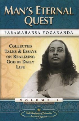 MAN'S ETERNAL QUEST; Collected Talks & Essays on Realizing God in Daily Life: Volume I. Paramahansa Yogananda.