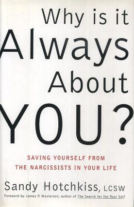 WHY IS IT ALWAYS ABOUT YOU?; Saving Yourself from the Narcissists in Your Life. Sandy Hotchkiss.
