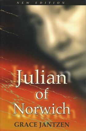 JULIAN OF NORWICH; Mystic and Theologian. Grace Jantzen.