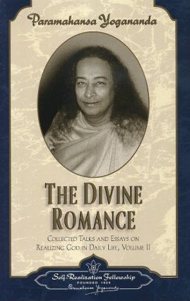 THE DIVINE ROMANCE; Collected Talks & Essays on Realizing God in Daily Life: Volume II. Paramahansa Yogananda.