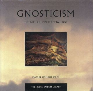GNOSTICISM; The Path of Inner Knowledge. Martin Seymour-Smith