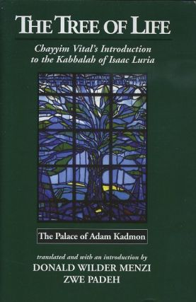 THE TREE OF LIFE; Chayyim Vital's Introduction to the Kabbalah of Isaac Luria. Chayyim Vital, Donald Wilder Menzi, Zwe Padeh.