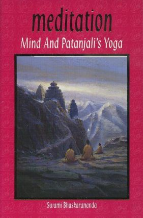 MADITATION; Mind and Patanjali's Yoga. Swami Bhaskarananda