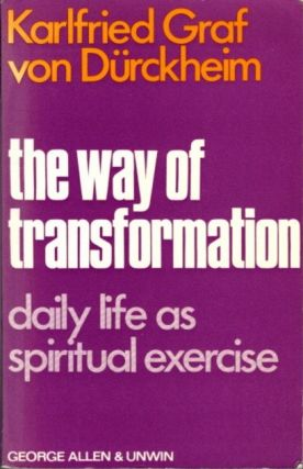 THE WAY OF TRANSFORMATION.: Daily Life as Spiritual Practice. Karlfried Graf Durckheim
