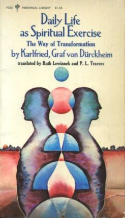 DAILY LIFE AS SPIRITUAL PRACTICE: THE WAY OF TRANSFORMATION. Karlfried Graf Durckheim.