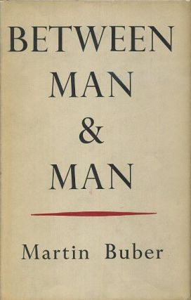 BETWEEN MAN & MAN. Martin Buber