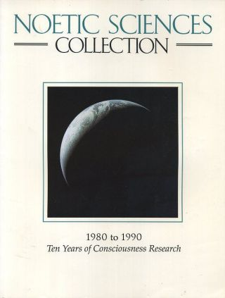 NOETIC SCIENCES COLLECTION; 1980 to 1990, Ten Years of Consciousness Research. Barbara McNeill, Carol Guion.