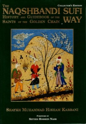 THE NAQSHBANDI SUFI WAY: HISTORY AND GUIDEBOOK OF THE SAINTS OF THE GOLDEN CHAIN. Shaykh Muhammad...