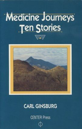 MEDICINE JOURNEYS; Ten Stories. Carl Ginsburg.
