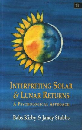 INTERPRETING SOLAR & LUNAR RETURNS; A Psychological Approach. Babs Kirby, Janey Stubbs.