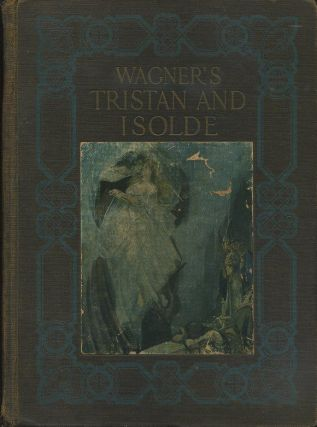 WAGNER'S TRISTAN AND ISOLDE. Richard Wagner, Richard Le Gallienne, Edward Ziegler