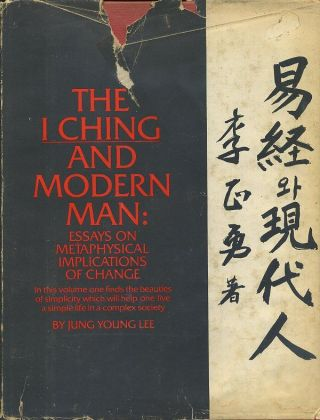 THE I CHING AND MODERN MAN; Essays on the Matephysical Implications of Change. Jung Young Lee
