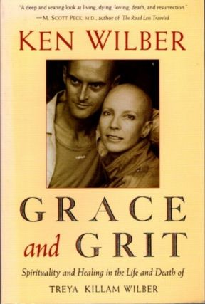 GRACE AND GRIT; Spirituality and Healing in the Life and Death of Treya Killam Wilber. Ken Wilber