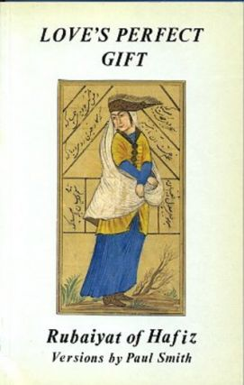 LOVE'S PERFECT GIFT: RUBAIYAT OF HAFIZ. Hafiz, Paul Smith
