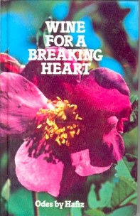 WINE FOR A BREAKING HEART: ODES BY HAFIZ. Hafiz.
