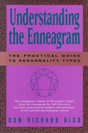UNDERSTANDING THE ENNEAGRAM:; THE PRACTICAL GUIDE tO PERSONALITY TYPES. Don Richard Riso