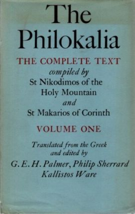 THE PHILOKALIA: THE COMPLETE TEXT, VOLUME ONE (1). Nikodimos of the Holy Mountainl St Makarios of...