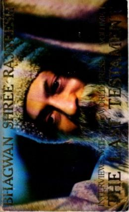 THE LAST TESTAMENT: VOLUME I; Interviews with the World Press. Bhagwan Shree Rajneesh.