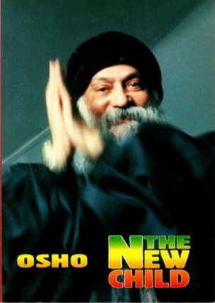 THE NEW CHILD. Osho, Rajneesh.