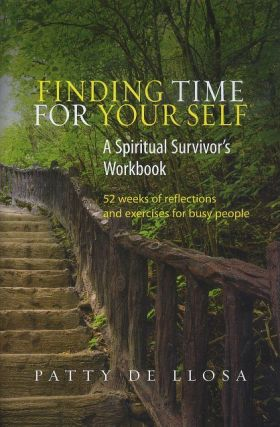 FINDING TIME FOR YOURSELF: A SPIRITUAL SURVIVOR'S WORKBOOK; 52 Weeks of Reflections and Exercises for Busy People. Patty de Llosa.