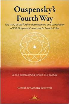 OUSPENSKY'S FOURTH WAY; A Non-Dual Teaching for the 21st Century. Gerald de Symons Beckwith