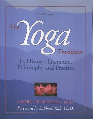 THE YOGA TRADITION; Its History, Literature, Philosophy and Practice. Georg Feuerstein
