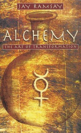 ALCHEMY: THE ART OF TRANSFORMATION. Jay Ramsay