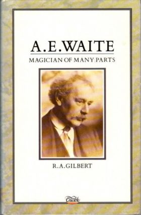 A.E. WAITE:; Magician of Many Parts. R. A. Gilbert