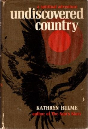 UNDISCOVERED COUNTRY: A SPIRITUAL ADVENTURE. Kathryn Hulme.