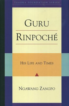 GURU RINPOCHE; His Life and Times. Ngawang Zangpo.